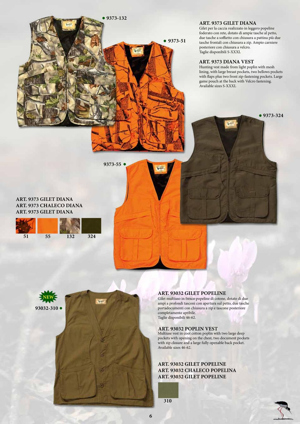 breast pockets, two bellows pockets with flaps plus two front zip-fastening pockets Large game pouch at the back with Velcro fastening Available sizes S-XXXL 9373-324 9373-55 ART 9373 GILET DIANA ART