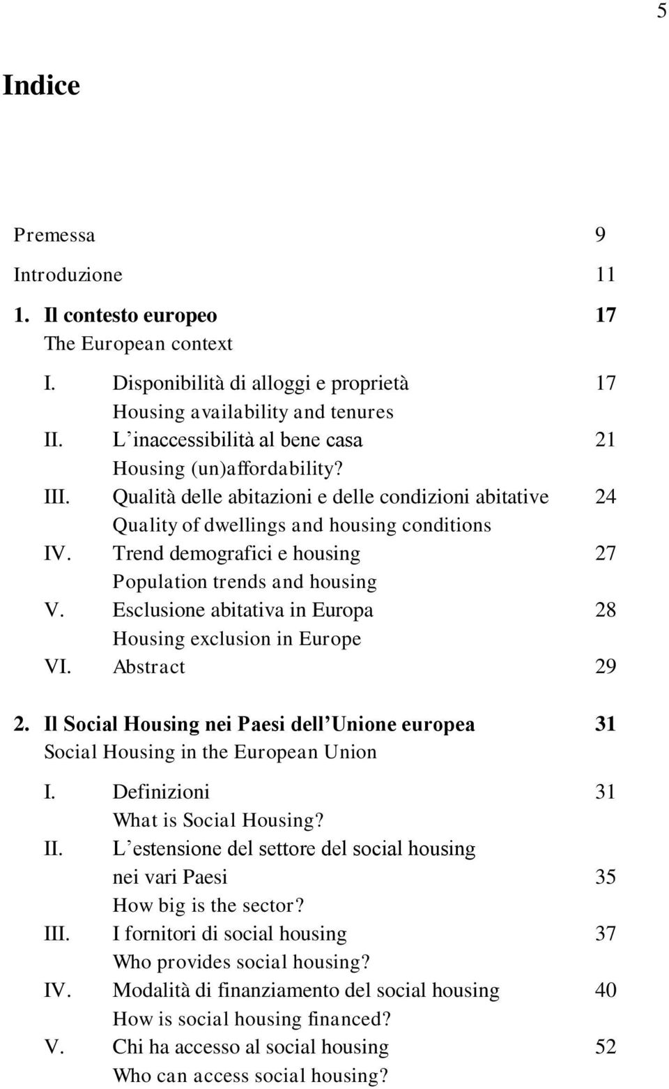 Trend demografici e housing 27 Population trends and housing V. Esclusione abitativa in Europa 28 Housing exclusion in Europe VI. Abstract 29 2.