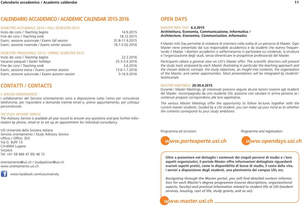 2016 SEMESTRE PRIMAVERILE 2015 / SPRING SEMESTER 2015 Inizio dei corsi / Teaching begins 22.2.2016 Vacanze pasquali / Easter holidays 25.3-3.4.2016 Fine dei corsi / Teaching ends 3.6.2016 Esami, sessione estiva / Exams summer session 13.