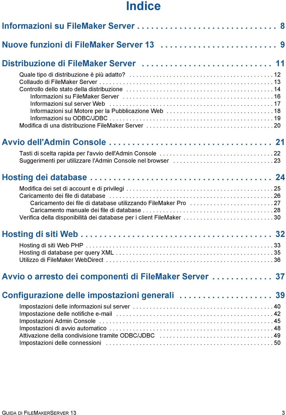 ........................................... 14 Informazioni su FileMaker Server............................................. 16 Informazioni sul server Web.