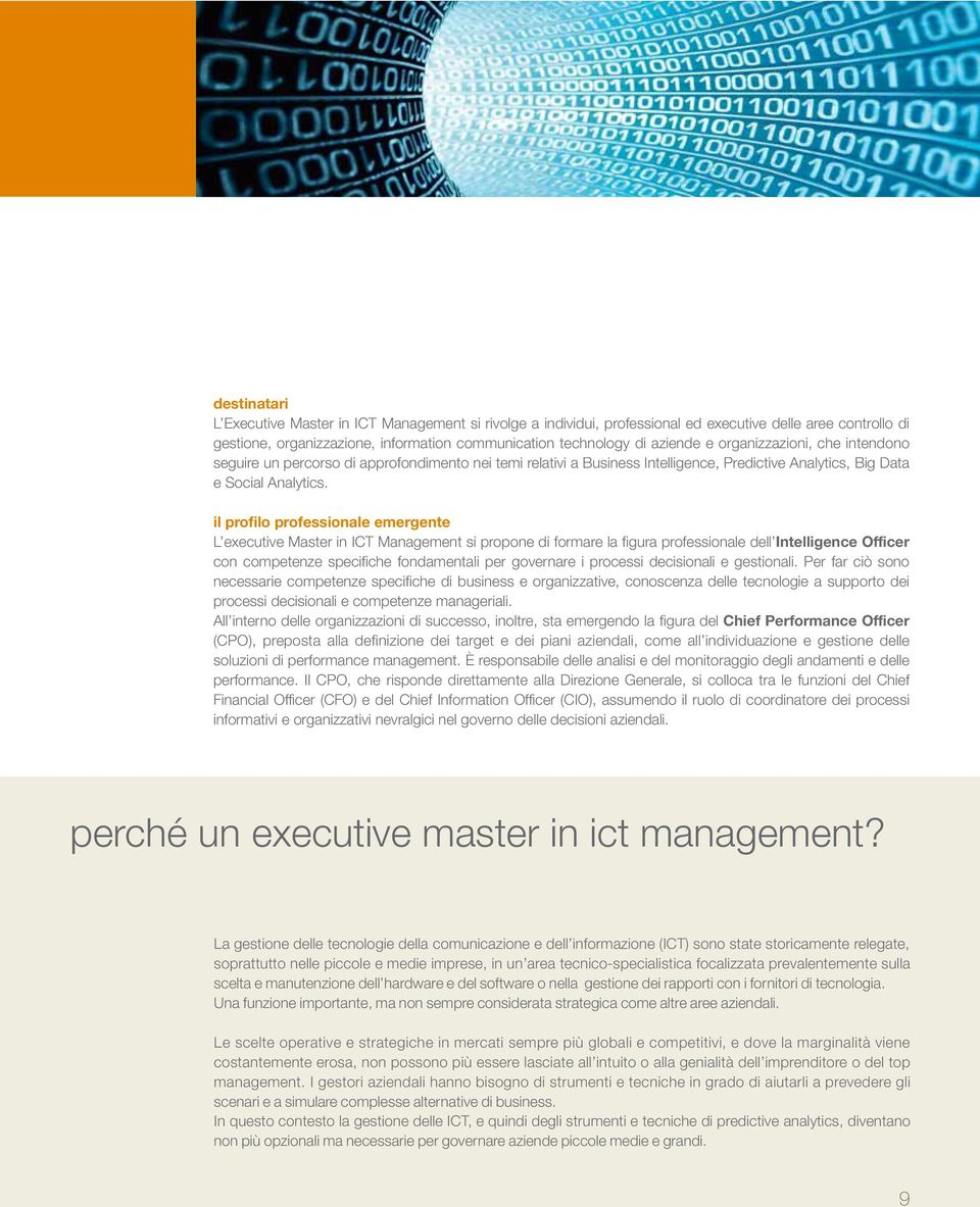 il profilo professionale emergente L executive Master in ICT Management si propone di formare la figura professionale dell Intelligence Officer con competenze specifiche fondamentali per governare i