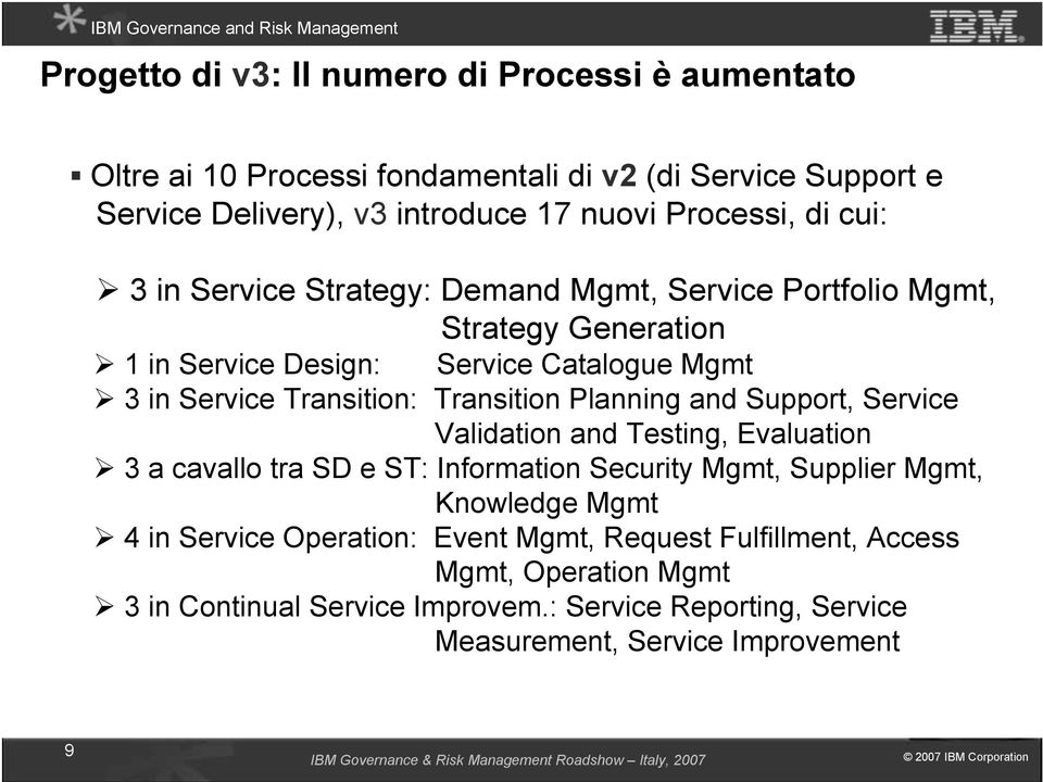 Testing, Evaluation 3 a cavallo tra SD e ST: Information Security Mgmt, Supplier Mgmt, Knowledge Mgmt 4 in Service Operation: Event Mgmt, Request Fulfillment, Access Mgmt, Operation Mgmt 3 in