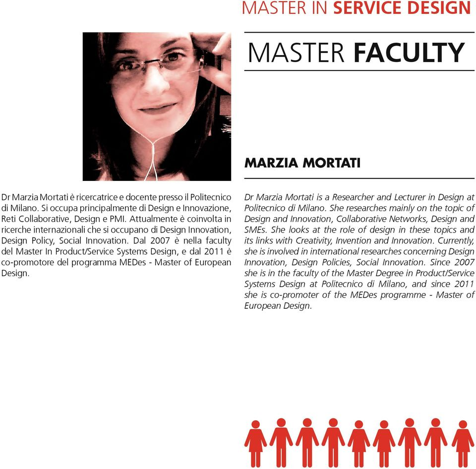 Dal 2007 è nella faculty del Master In Product/Service Systems Design, e dal 2011 è co-promotore del programma MEDes - Master of European Design.