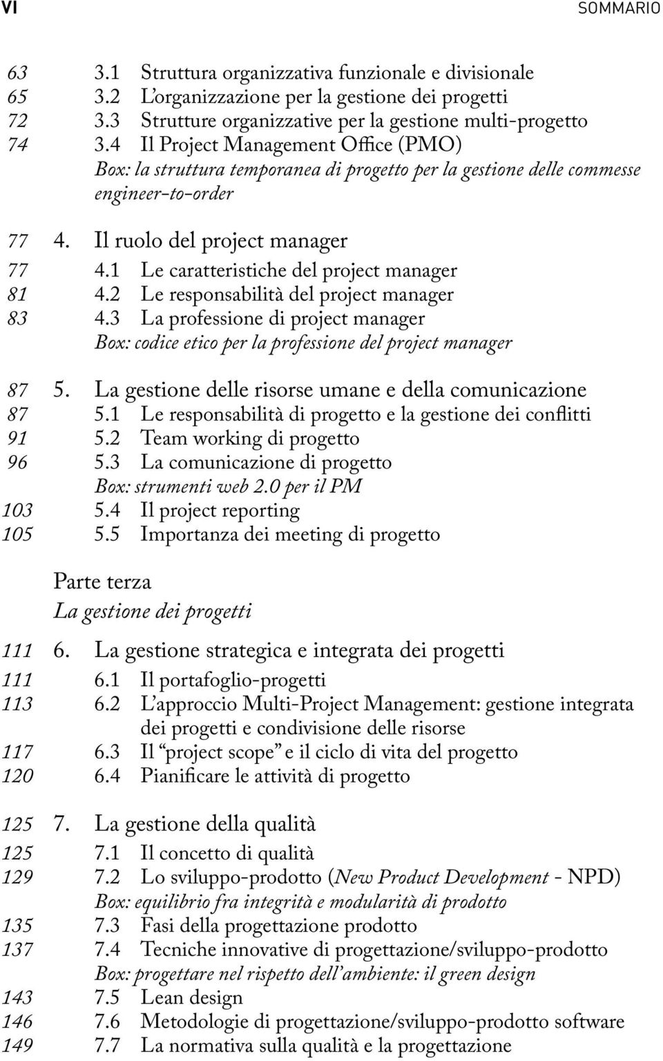 1 Le caratteristiche del project manager 81 4.2 Le responsabilità del project manager 83 4.3 La professione di project manager Box: codice etico per la professione del project manager 87 5.