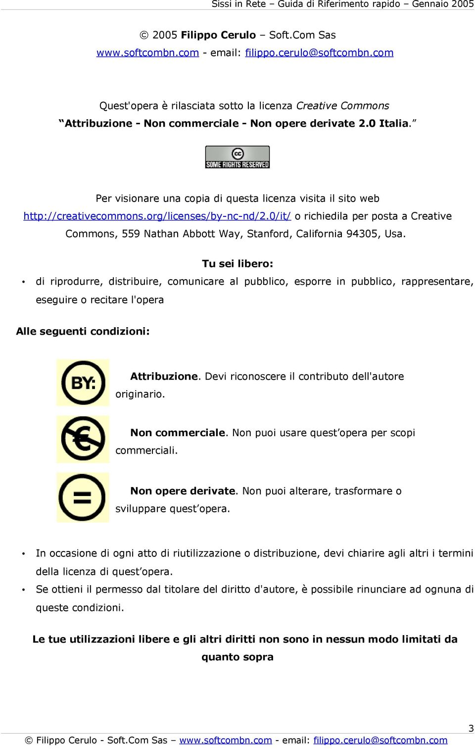 Per visionare una copia di questa licenza visita il sito web http://creativecommons.org/licenses/by-nc-nd/2.