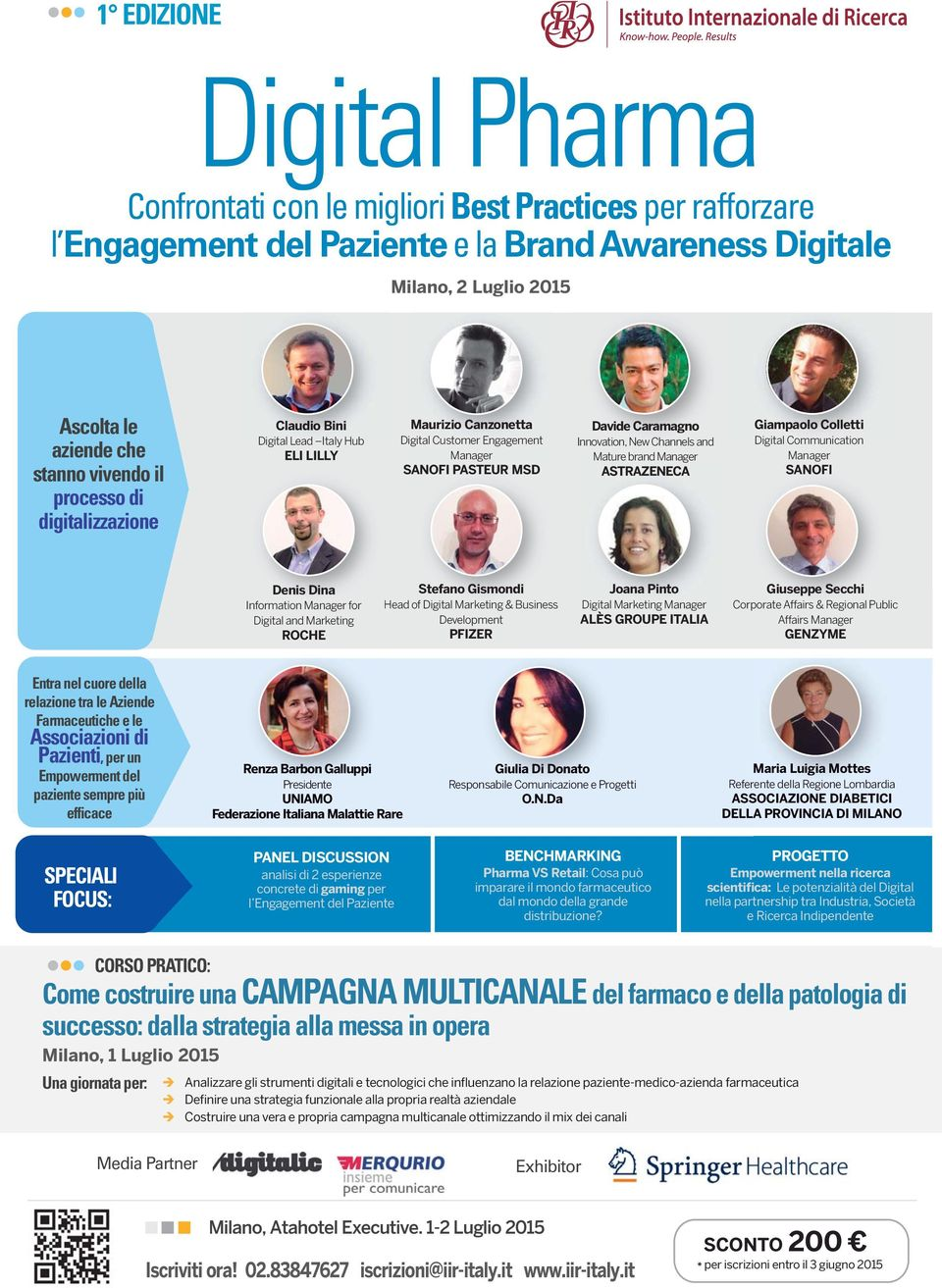 Mature brand Manager ASTRAZENECA Giampaolo Colletti Digital Communication Manager SANOFI Denis Dina Information Manager for Digital and Marketing ROCHE Stefano Gismondi Head of Digital Marketing &