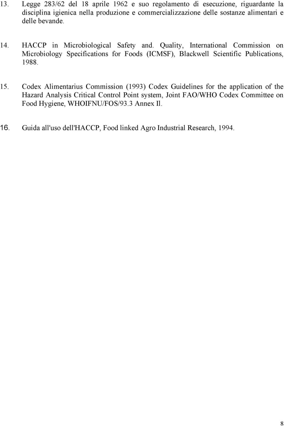 Quality, International Commission on Microbiology Specifications for Foods (ICMSF), Blackwell Scientific Publications, 1988. 15.