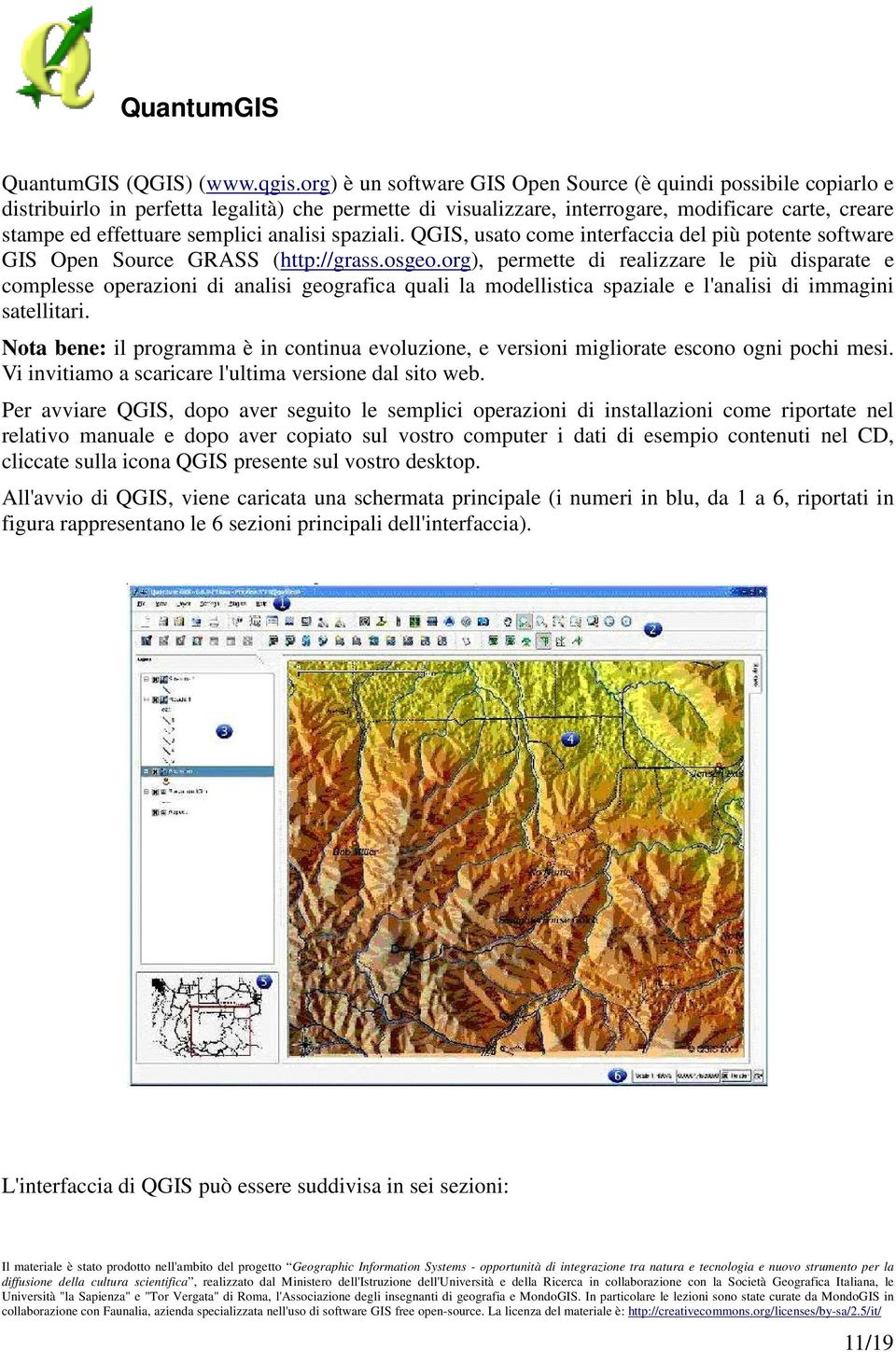 analisi spaziali. QGIS, usato come interfaccia del più potente software GIS Open Source GRASS (http://grass.osgeo.