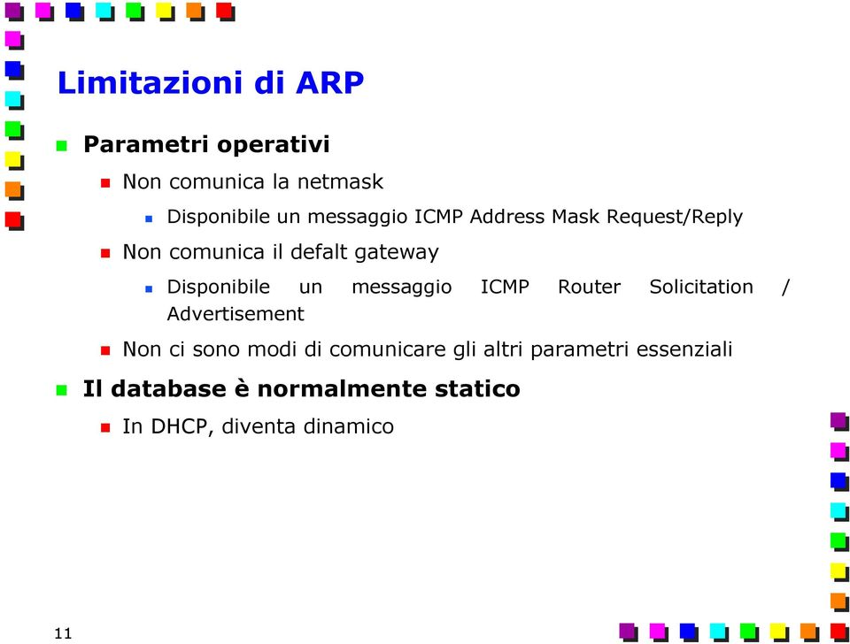 un messaggio ICMP Router Solicitation / Advertisement Non ci sono modi di comunicare