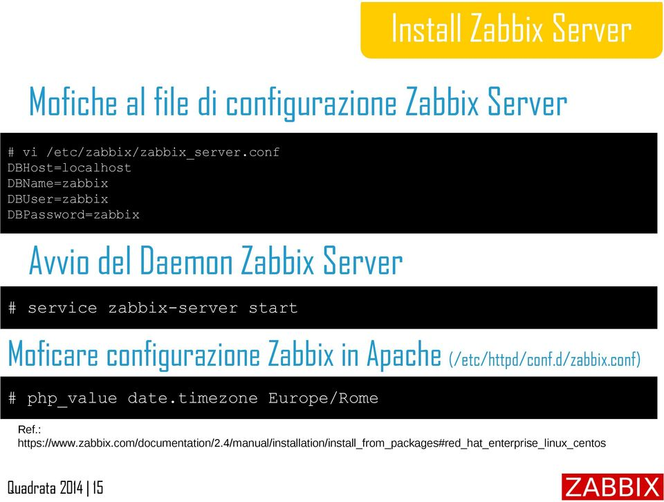 zabbix-server start Moficare configurazione Zabbix in Apache (/etc/httpd/conf.d/zabbix.conf) # php_value date.