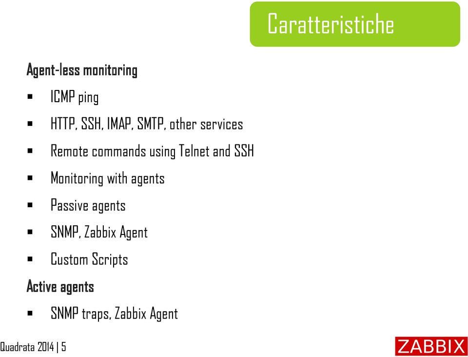 SSH Monitoring with agents Passive agents SNMP, Zabbix Agent