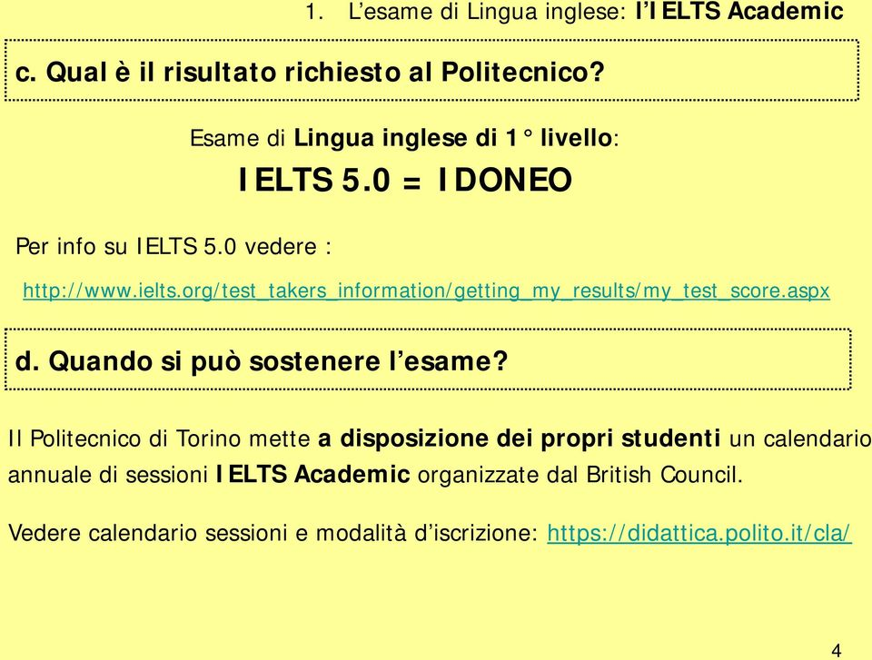 org/test_takers_information/getting_my_results/my_test_score.aspx d. Quando si può sostenere l esame?