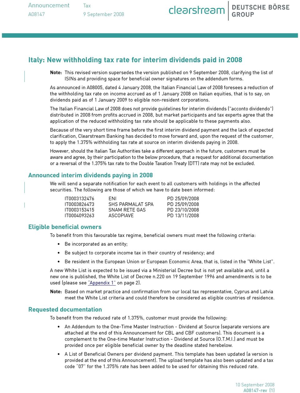 As announced in A08005, dated 4 January 2008, the Italian Financial Law of 2008 foresees a reduction of the withholding tax rate on income accrued as of 1 January 2008 on Italian equities, that is to