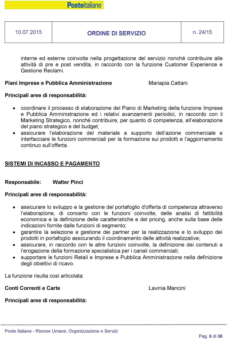 periodici, in raccordo con il Marketing Strategico, nonché contribuire, per quanto di competenza, all elaborazione del piano strategico e del budget; assicurare l elaborazione del materiale a