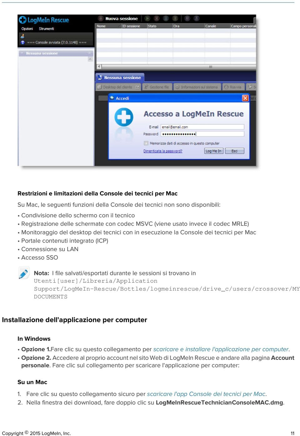 Accesso SSO Nota: I file salvati/esportati durante le sessioni si trovano in Utenti[user]/Libreria/Application Support/LogMeIn-Rescue/Bottles/logmeinrescue/drive_c/users/crossover/MY DOCUMENTS