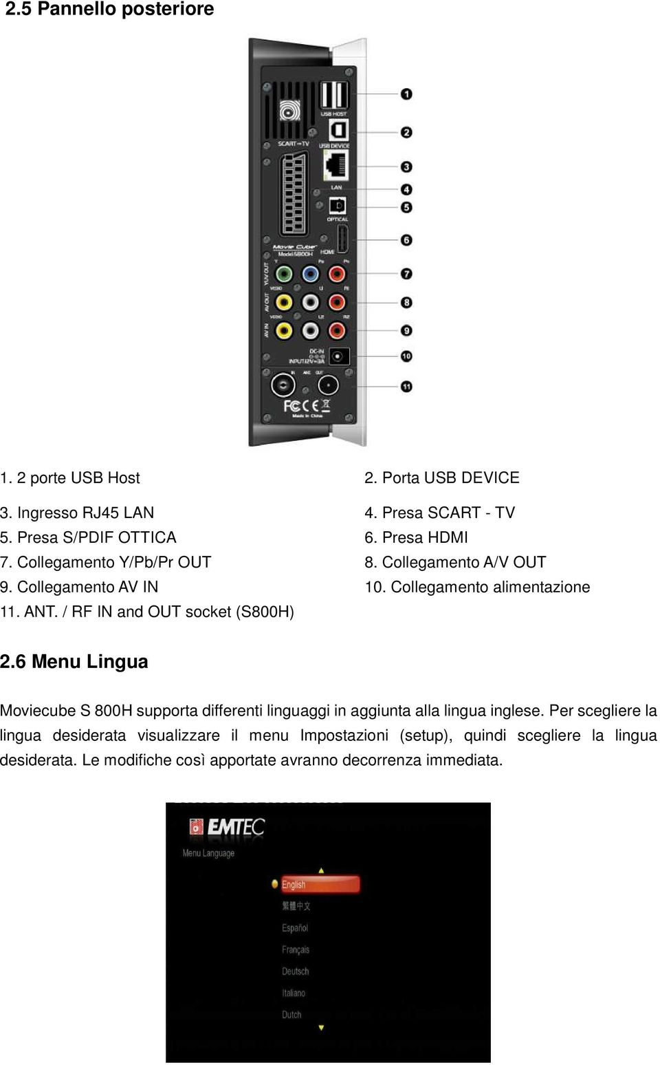 / RF IN and OUT socket (S800H) 2.6 Menu Lingua Moviecube S 800H supporta differenti linguaggi in aggiunta alla lingua inglese.