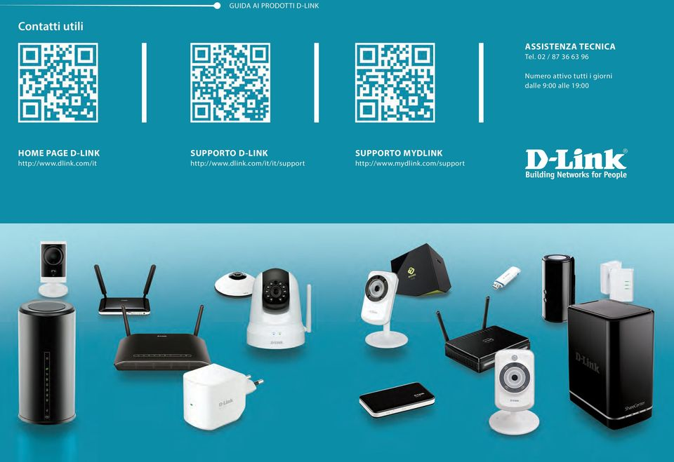 HOME PAGE D-LINK http://www.dlink.com/it SUPPORTO D-LINK http://www.