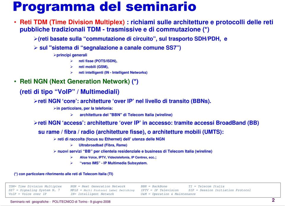 Networks) Reti NGN (Next Generation Network) (*) (reti di tipo VoIP / Multimediali) reti NGN core : architetture over IP nel livello di transito (BBNs).