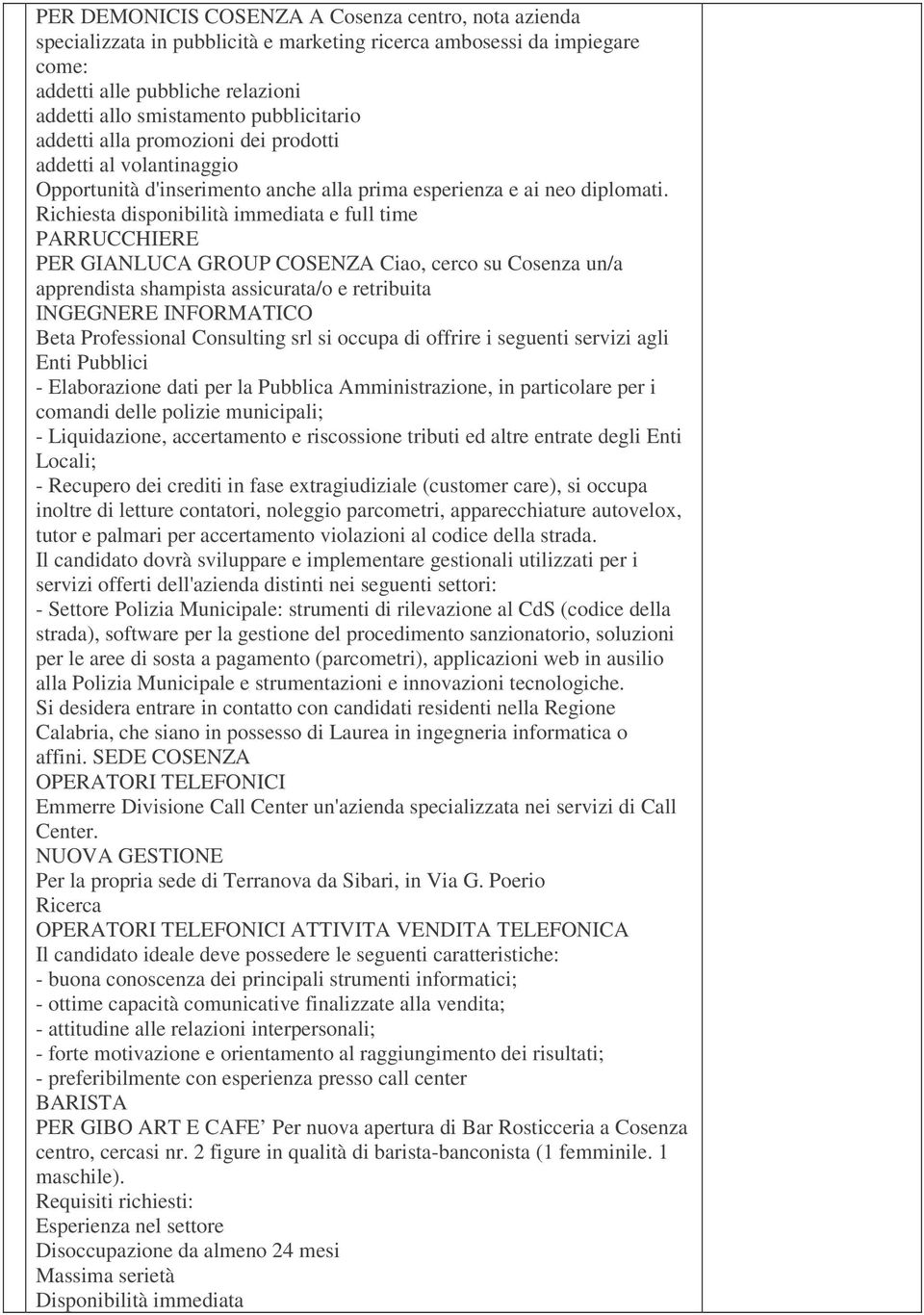 Richiesta disponibilità immediata e full time PARRUCCHIERE PER GIANLUCA GROUP COSENZA Ciao, cerco su Cosenza un/a apprendista shampista assicurata/o e retribuita INGEGNERE INFORMATICO Beta