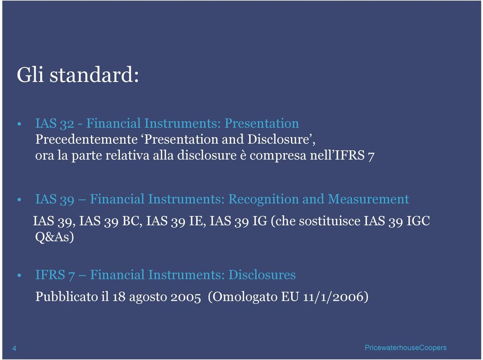 and Measurement IAS 39, IAS 39 BC, IAS 39 IE, IAS 39 IG (che sostituisce IAS 39 IGC Q&As) IFRS 7
