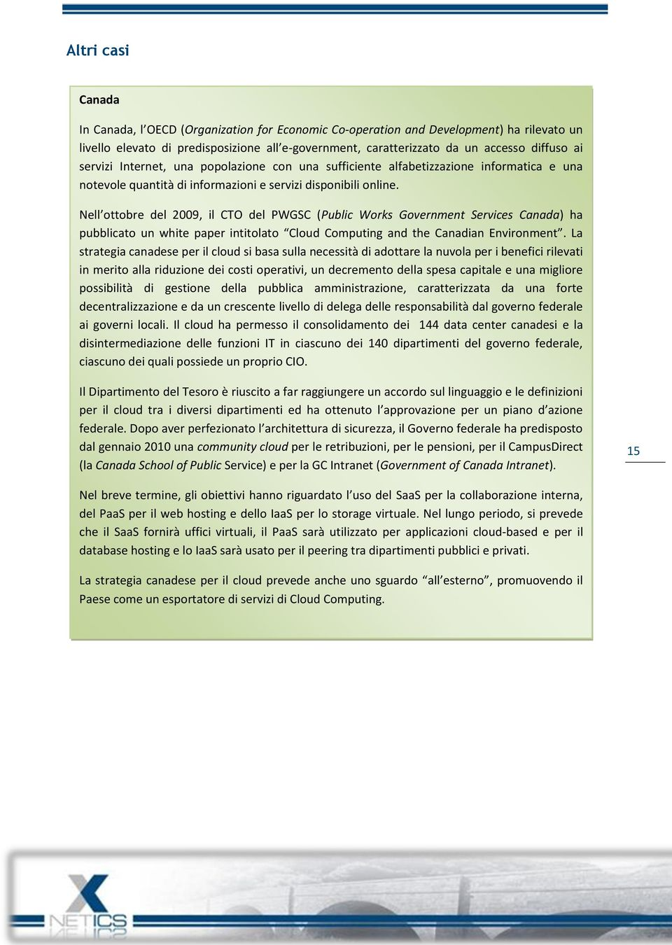 Nell ottobre del 2009, il CTO del PWGSC (Public Works Government Services Canada) ha pubblicato un white paper intitolato Cloud Computing and the Canadian Environment.