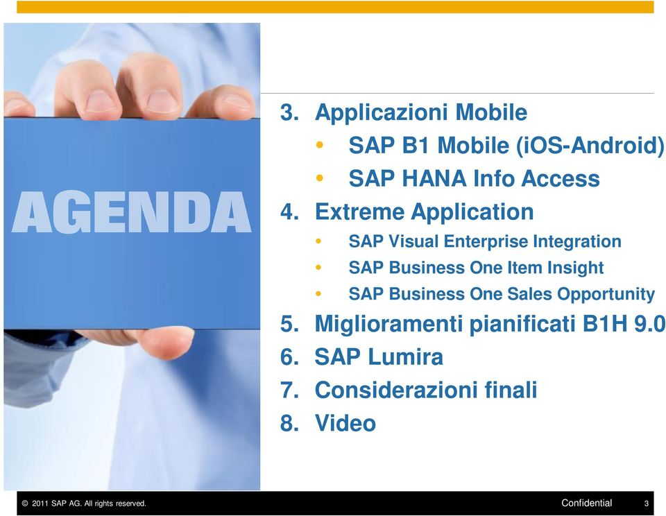 SAP Business One Sales Opportunity 5. Miglioramenti pianificati B1H 9.0 6.