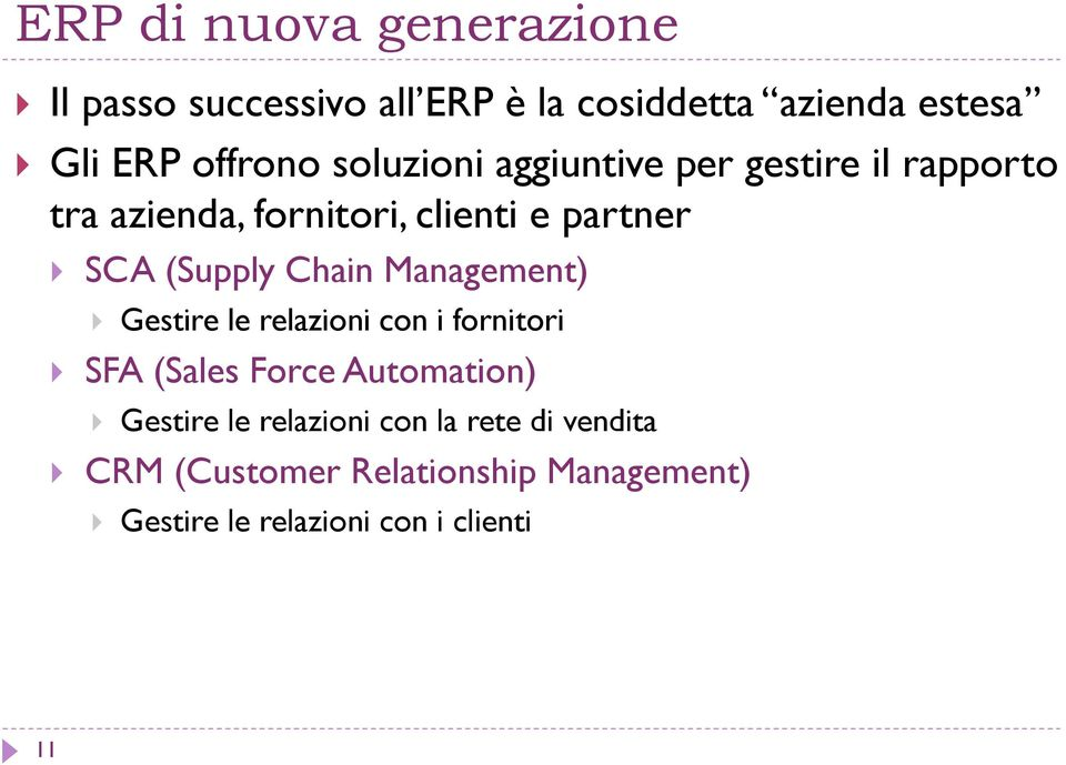 Chain Management) Gestire le relazioni con i fornitori SFA (Sales Force Automation) Gestire le
