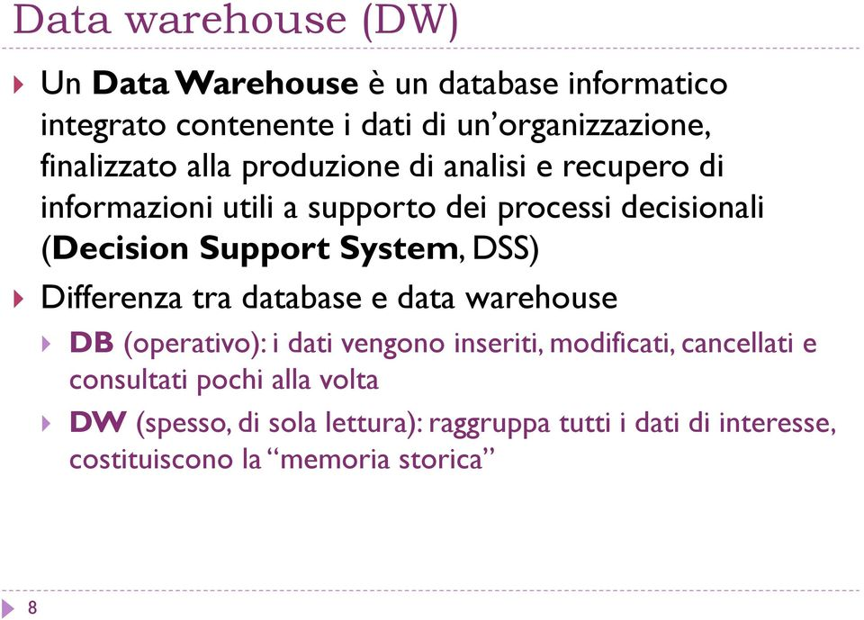 Support System, DSS) Differenza tra database e data warehouse DB (operativo): i dati vengono inseriti, modificati,