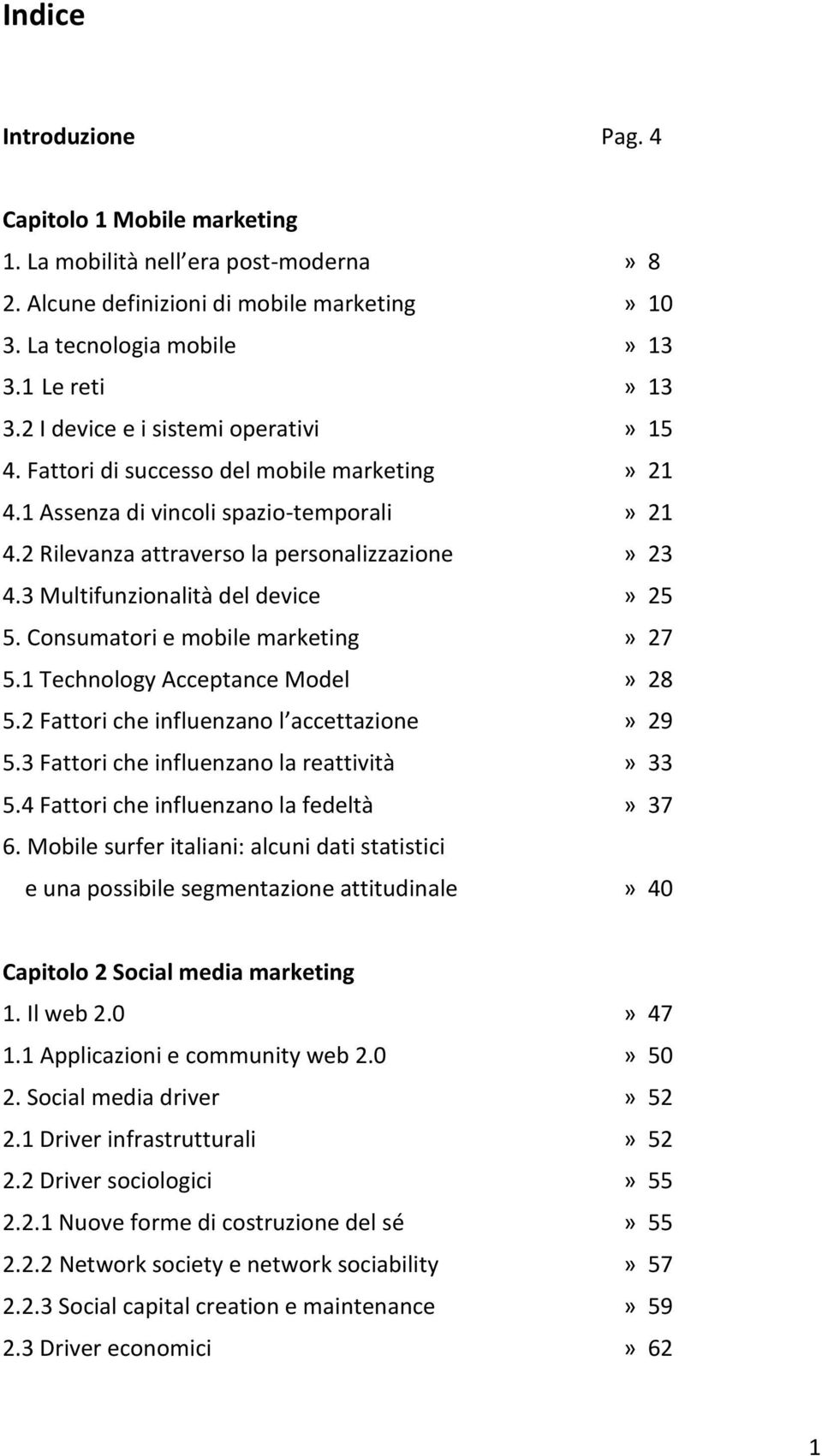 3 Multifunzionalità del device» 25 5. Consumatori e mobile marketing» 27 5.1 Technology Acceptance Model» 28 5.2 Fattori che influenzano l accettazione» 29 5.