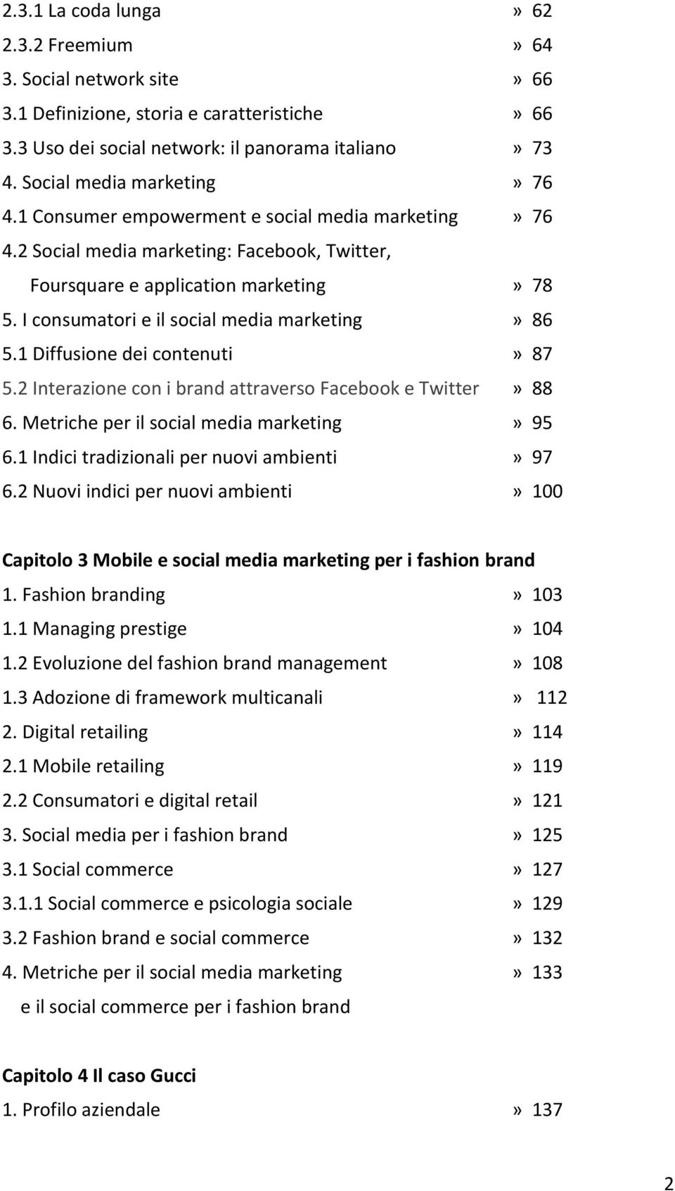 I consumatori e il social media marketing» 86 5.1 Diffusione dei contenuti» 87 5.2 Interazione con i brand attraverso Facebook e Twitter» 88 6. Metriche per il social media marketing» 95 6.