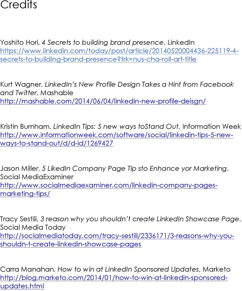 com/2014/06/04/linkedin-new-profile-deisgn/ Kristin Burnham, LinkedIn Tips: 5 new ways tostand Out, Information Week http://www.informationweek.