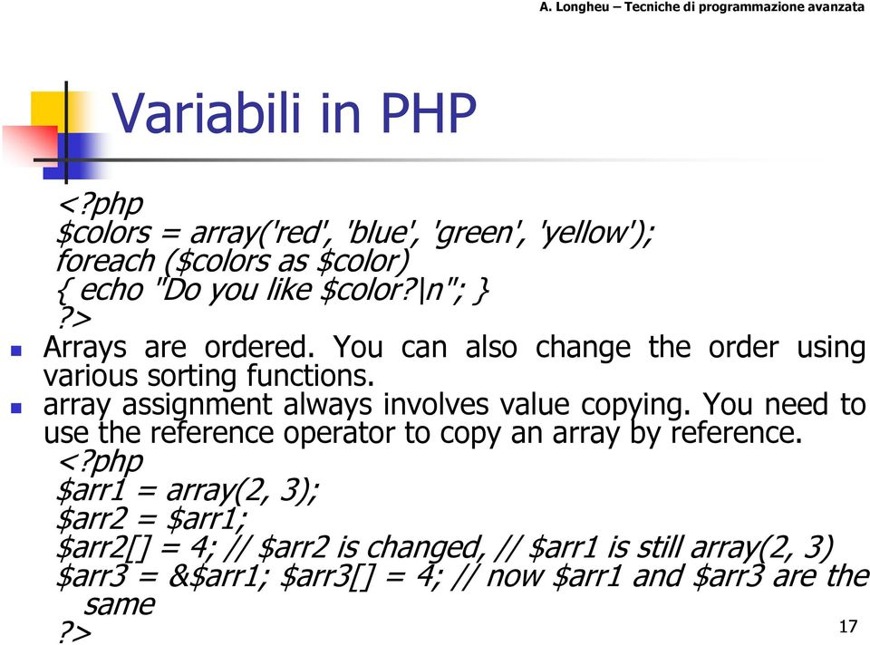 array assignment always involves value copying. You need to use the reference operator to copy an array by reference. <?