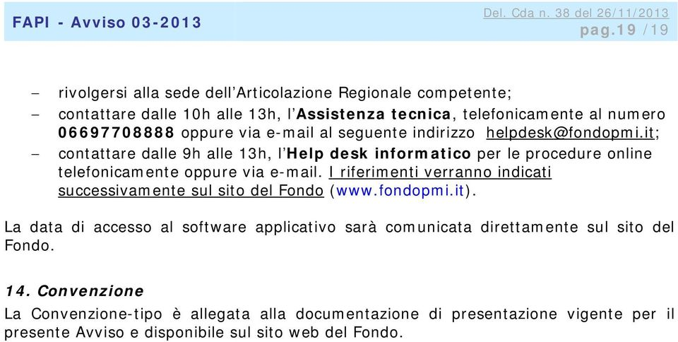 it; contattare dalle 9h alle 13h, l Help desk informatico per le procedure online telefonicamente oppure via e-mail.