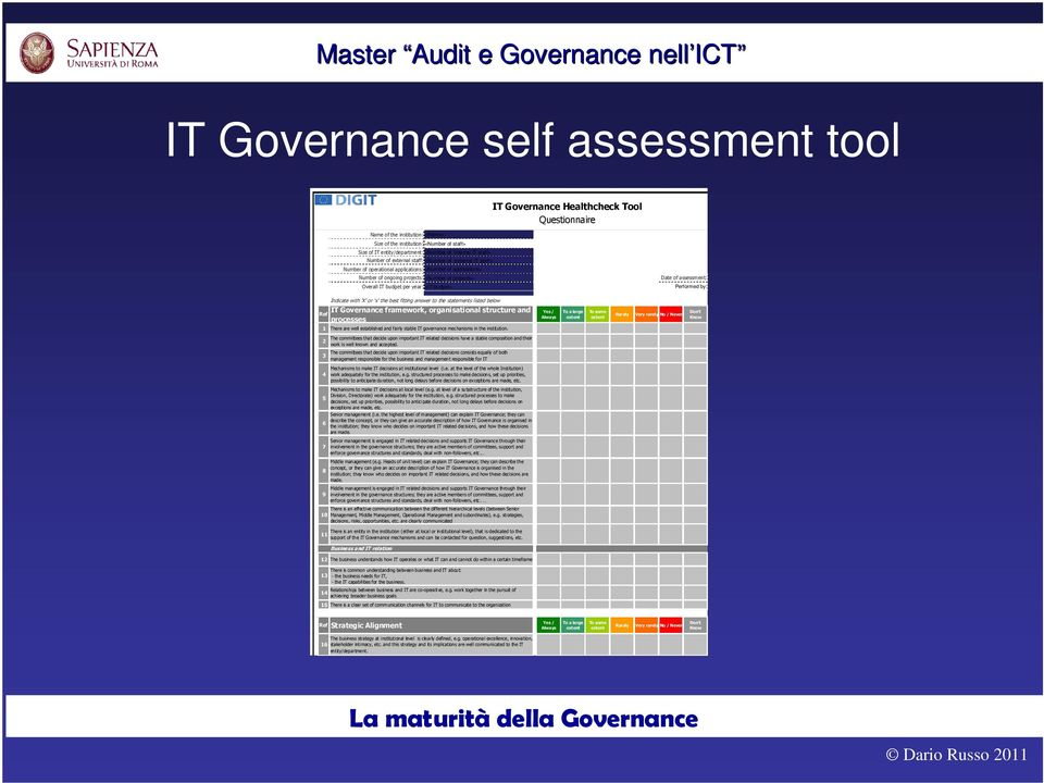 budget per year: <IT budget> Date of assessment: Performed by: Indicate with 'X' or 'x' the best fitting answer to the statements listed below IT Governance framework, organisational structure and