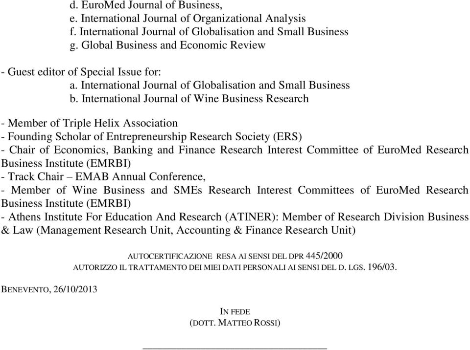 International Journal of Wine Business Research - Member of Triple Helix Association - Founding Scholar of Entrepreneurship Research Society (ERS) - Chair of Economics, Banking and Finance Research