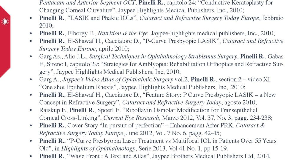 , El-Shawaf H., Cacciatore D., P-Curve Presbyopic LASIK, Cataract and Refractive Surgery Today Europe, aprile 2010; Garg As., Alio J.L., Surgical Techniques in Ophthalmology Strabismus Surgery, Pinelli R.