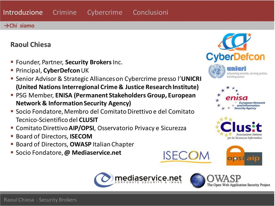 Institute) PSG Member, ENISA(Permanent Stakeholders Group, European Network & Information Security Agency) Socio Fondatore, Membro del Comitato Direttivo e