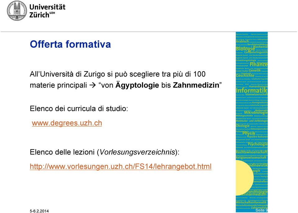 curricula di studio: www.degrees.uzh.