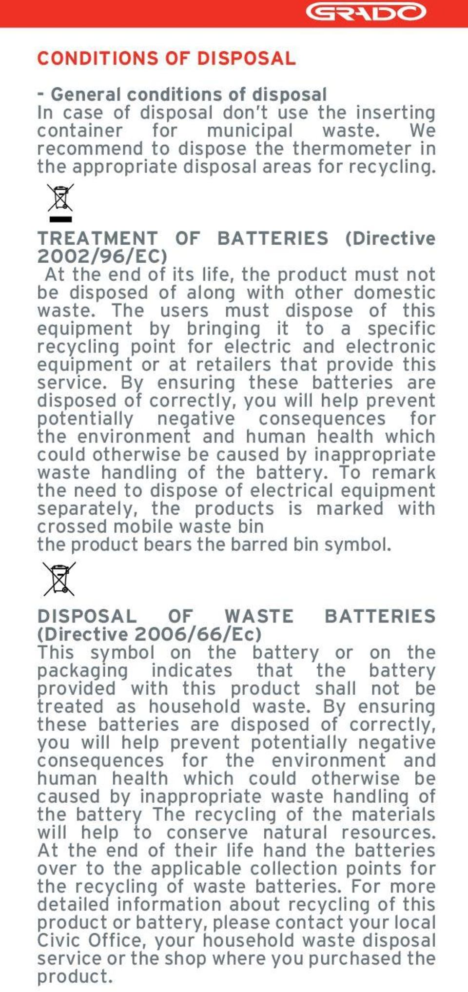 TREATMENT OF BATTERIES (Directive 2002/96/EC) At the end of its life, the product must not be disposed of along with other domestic waste.