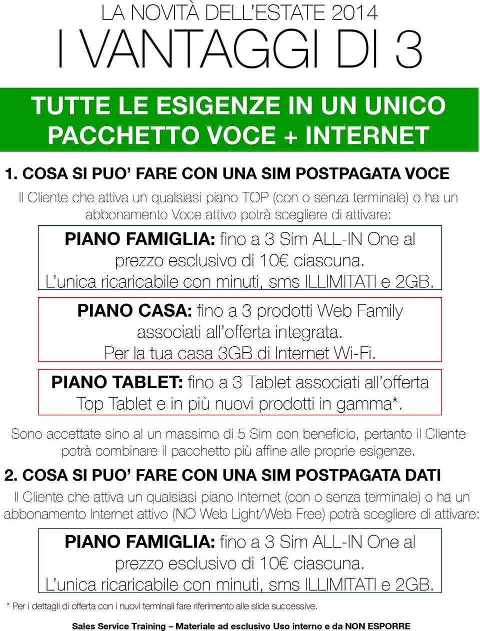 Sim ALL-IN One al prezzo esclusivo di 10 ciascuna. L unica ricaricabile con minuti, sms e 2GB. PIANO CASA: fino a 3 prodotti Web Family associati all offerta integrata.