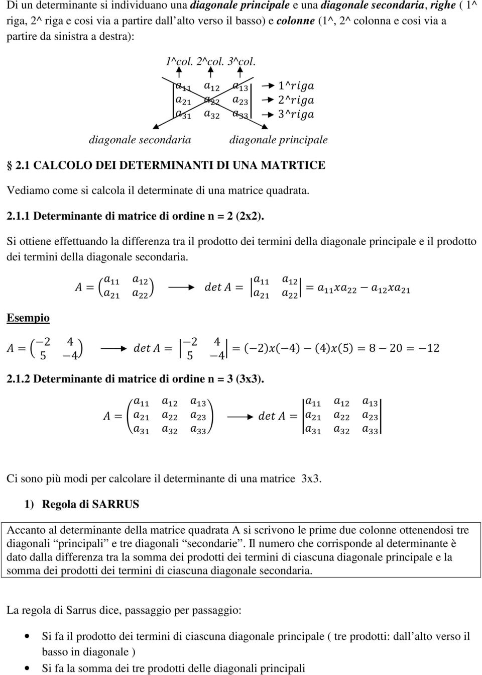 1 CALCOLO DEI DETERMINANTI DI UNA MATRTICE Vediamo come si calcola il determinate di una matrice quadrata. 2.1.1 Determinante di matrice di ordine n = 2 (2x2).