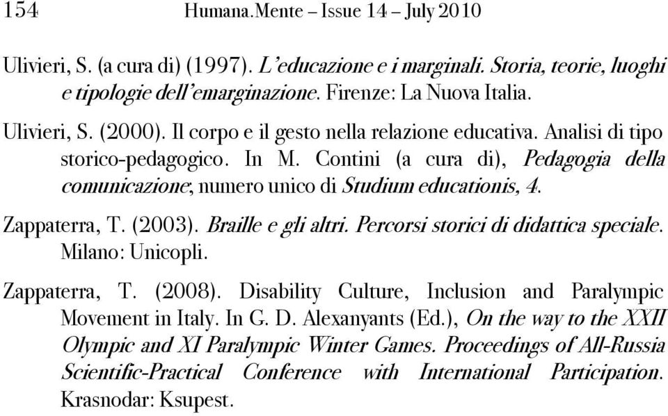 Zappaterra, T. (2003). Braille e gli altri. Percorsi storici di didattica speciale. Milano: Unicopli. Zappaterra, T. (2008). Disability Culture, Inclusion and Paralympic Movement in Italy.