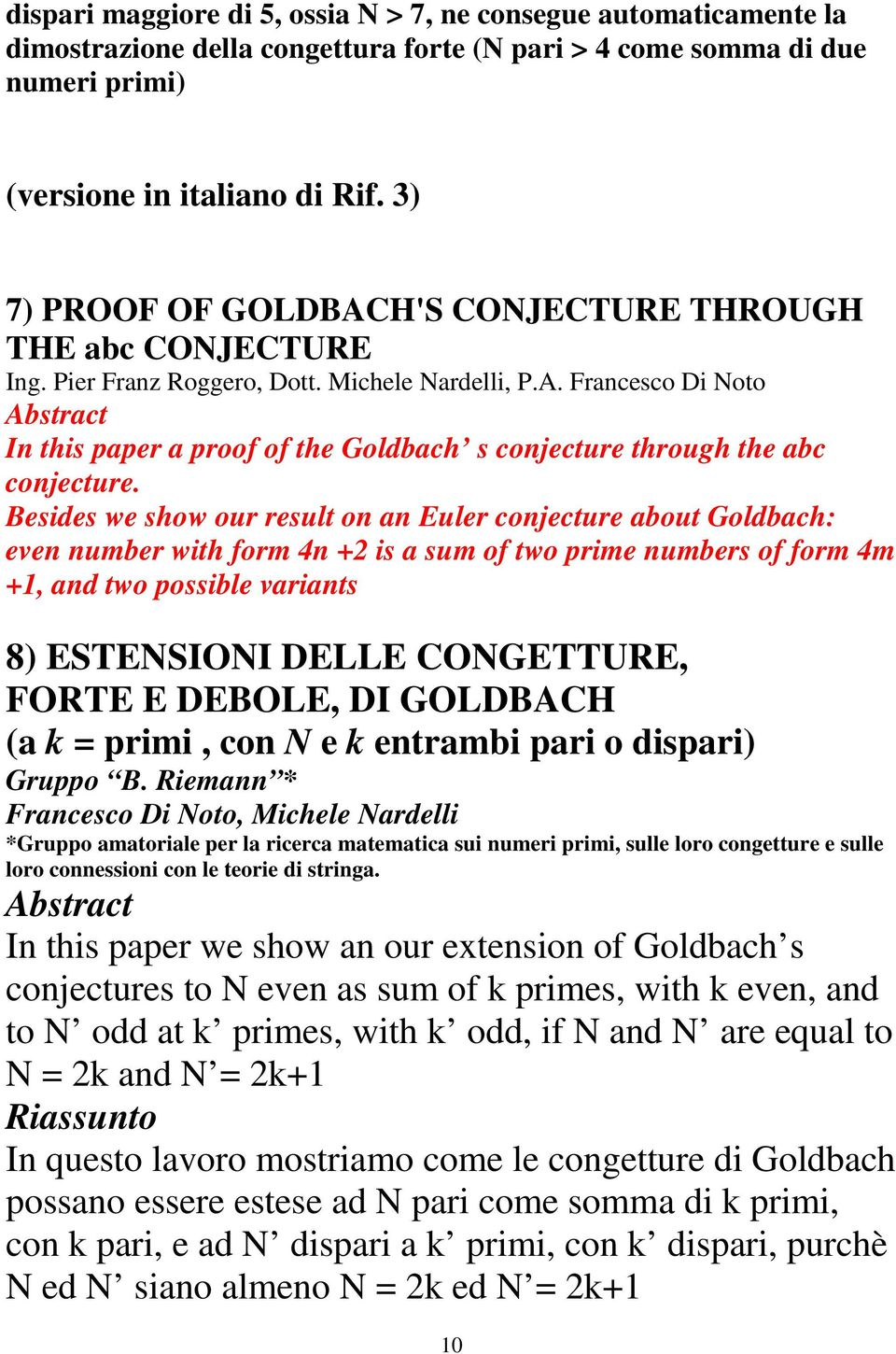 Besides we show our result on an Euler conjecture about Goldbach: even number with form 4n +2 is a sum of two prime numbers of form 4m +1, and two possible variants 8) ESTENSIONI DELLE CONGETTURE,