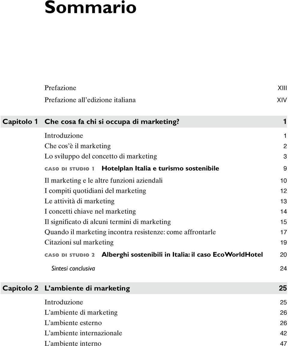 quotidiani del marketing 12 Le attività di marketing 13 I concetti chiave nel marketing 14 Il significato di alcuni termini di marketing 15 Quando il marketing incontra resistenze: come