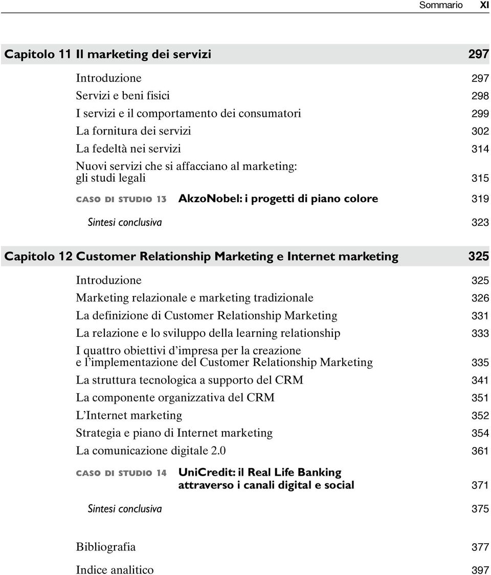 Internet marketing 325 Introduzione 325 Marketing relazionale e marketing tradizionale 326 La definizione di Customer Relationship Marketing 331 La relazione e lo sviluppo della learning relationship