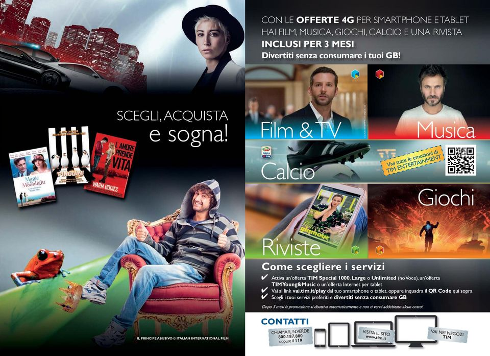 ALL RIGHTS RESERVED Film & TV Calcio Vivi tutte le emozioni di TIM ENTERTAINMENT Musica Giochi Riviste Come scegliere i servizi Attiva un offerta TIM Special 1000, Large o Unlimited (no Voce), un
