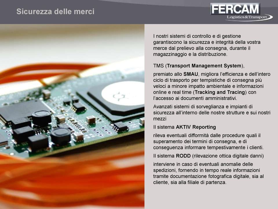 e real time (Tracking and Tracing) con l accesso ai documenti amministrativi.