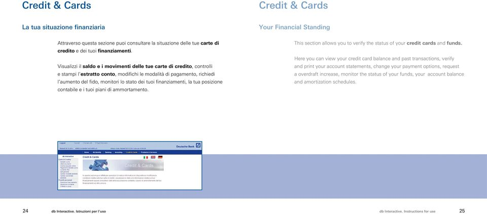 finanziamenti, la tua posizione contabile e i tuoi piani di ammortamento. This section allows you to verify the status of your credit cards and funds.