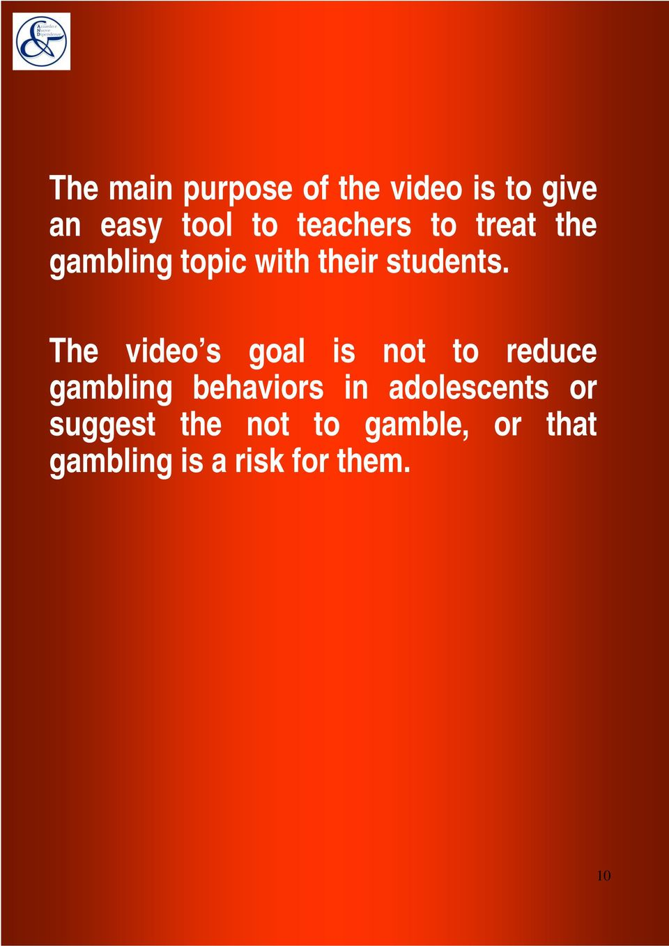 The video s goal is not to reduce gambling behaviors in