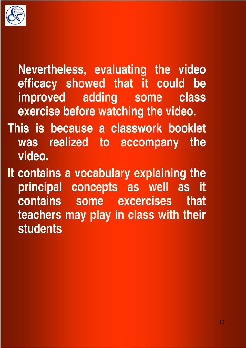 This is because a classwork booklet was realized to accompany the video.